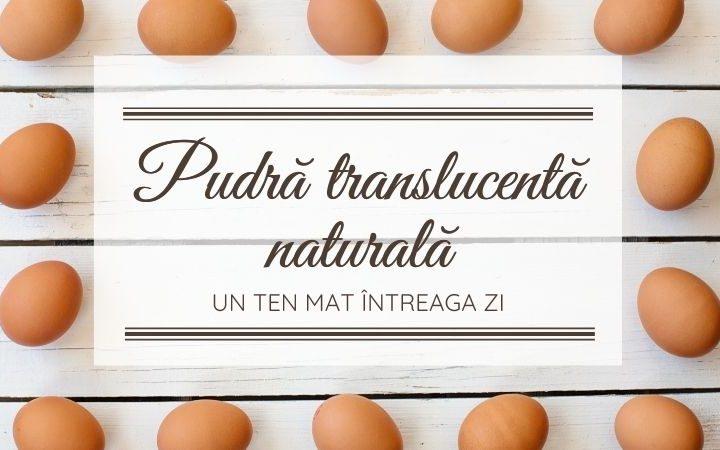 Pudră translucentă naturală din coji de ouă